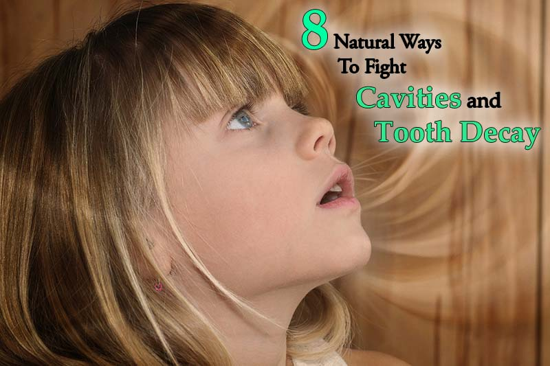 8 Natural Ways to Fight Cavities and Tooth Decay