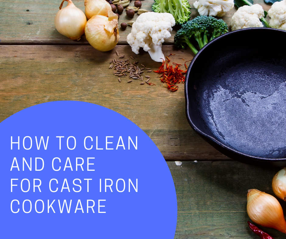 How to Clean and Care for Cast Iron Cookware